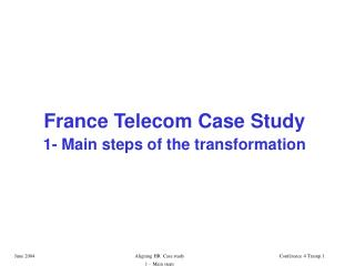 France Telecom Case Study 1- Main steps of the transformation