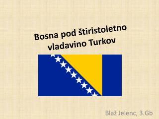 Bosna pod štiristoletno vladavino Turkov