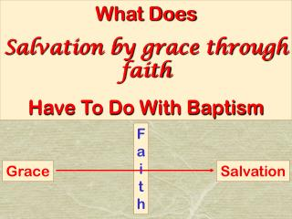 What Does Salvation by grace through faith Have To Do With Baptism