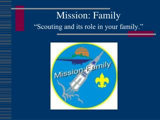 "Mission: Family ""Scouting and its role in your family."""