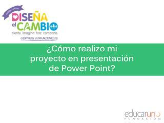 ¿Cómo realizo mi proyecto en presentación de  Power  Point?