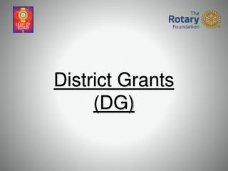 District  Grants (DG)