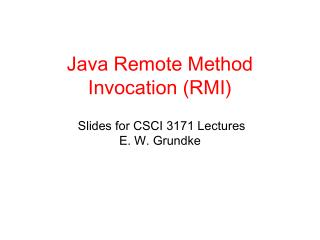 Java Remote Method Invocation (RMI)  Slides for CSCI 3171 Lectures   E. W. Grundke