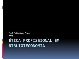 ÉTICA PROFISSIONAL EM BIBLIOTECONOMIA