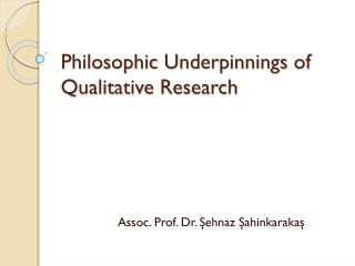Philosophic Underpinnings  of  Qualitative Research