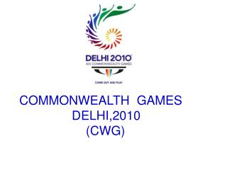 COMMONWEALTH  GAMES                DELHI,2010                    CWG