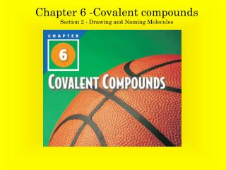 Chapter 6 -Covalent compounds Section 2 - Drawing and Naming Molecules