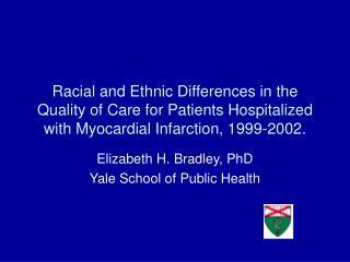 Elizabeth H. Bradley, PhD Yale School of Public Health