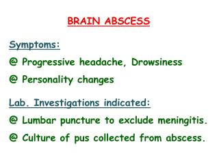 BRAIN ABSCESS Symptoms: @ Progressive headache, Drowsiness @ Personality changes