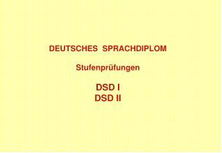 DEUTSCHES  SPRACHDIPLOM  Stufenprüfungen DSD I  DSD II