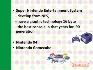 Super Nintendo Entertain ment  System     - develop from NES,