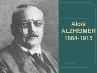 Aloïs ALZHEIMER1864-1915