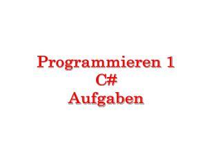 Programmieren 1 C# Aufgaben