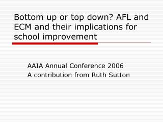 Bottom up or top down? AFL and ECM and their implications for school improvement