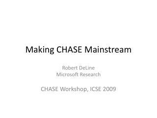 Making CHASE Mainstream