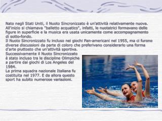 Ma che cos'è il nuoto sincronizzato? Il Nuoto Sincronizzato è una disciplina complessa