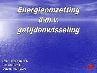 Door: projectgroep 6 Project: Pen41 Datum: Maart 2004