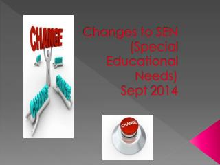 Changes to SEN (Special Educational  Needs)  Sept 2014
