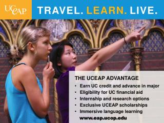 THE UCEAP ADVANTAGE Earn UC credit and advance in major Eligibility for UC financial aid