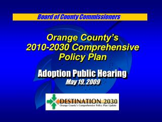 Orange County's 2010-2030 Comprehensive Policy Plan Adoption Public Hearing May 19, 2009