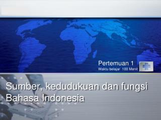 Sumber ,  kedudukuan dan fungsi Bahasa  Indonesia