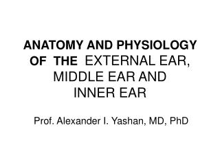 ANATOMY AND PHYSIOLOGY  OF  THE EXTERNAL EAR, MIDDLE EAR AND  INNER EAR