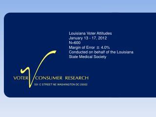 Louisiana Voter Attitudes January 13 - 17, 2012 N=600 Margin of Error ± 4.0%