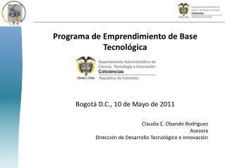 Programa de Emprendimiento de Base Tecnológica Bogotá D.C., 10 de Mayo de 2011