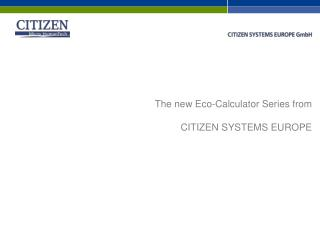 The new Eco-Calculator Series from  CITIZEN SYSTEMS EUROPE