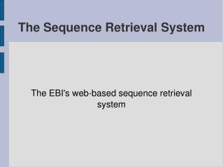 The Sequence Retrieval System