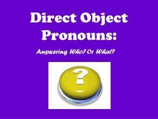 Direct Object Pronouns: