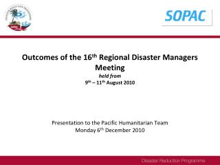 Outcomes of the 16 th  Regional Disaster Managers Meeting held from 9 th  – 11 th  August 2010