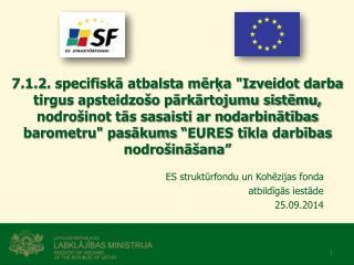 ES struktūrfondu un Kohēzijas fonda  atbildīgās iestāde  25.09.2014