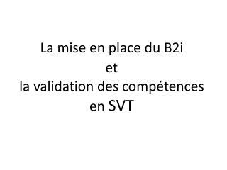 La mise en place du B2i  et la validation des compétences  en  SVT
