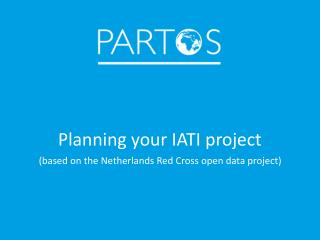 Planning your IATI project (based on the Netherlands Red Cross open data project)