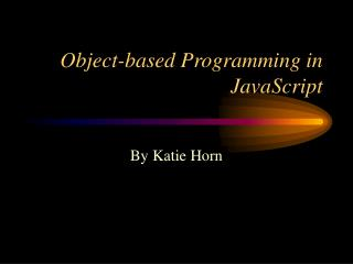 Object-based Programming in JavaScript