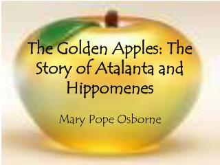 The Golden Apples: The Story of Atalanta and Hippomenes