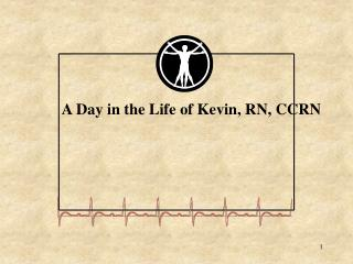 A Day in the Life of Kevin, RN, CCRN