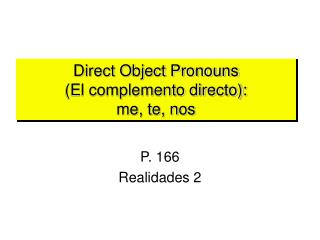 Direct Object Pronouns  (El complemento directo): me, te, nos