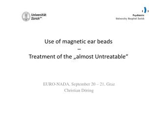 Use of magnetic ear beads �  Treatment  of the  � almost Untreatable �