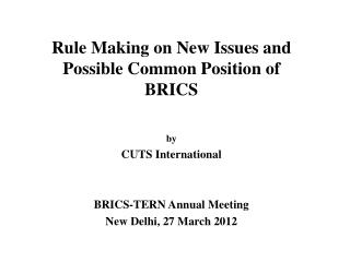 Rule Making on New Issues and Possible Common Position of BRICS by CUTS International