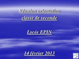 Réunion orientation classe de seconde Lycée EPIN 14 février 2013