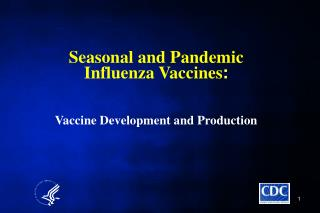 Seasonal and Pandemic Influenza Vaccines :  Vaccine Development and Production