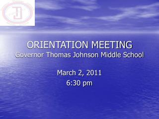 ORIENTATION MEETING Governor Thomas Johnson Middle School