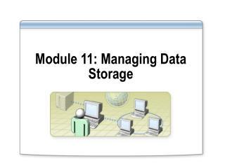 Module 11: Managing Data Storage