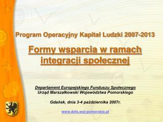 Program Operacyjny Kapitał Ludzki 2007-2013 Formy wsparcia w ramach  integracji społecznej