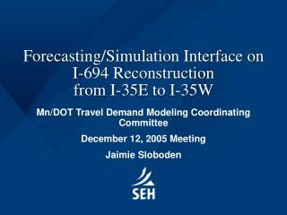 Forecasting/Simulation Interface on I-694 Reconstruction  from I-35E to I-35W