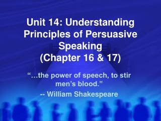 Unit 14: Understanding Principles of Persuasive Speaking (Chapter 16 & 17)
