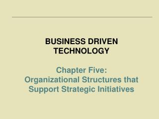 BUSINESS DRIVEN TECHNOLOGY Chapter Five:
