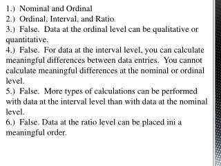 1.)  Nominal and Ordinal 2.)  Ordinal, Interval, and Ratio